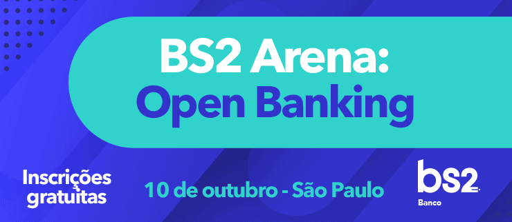 Benefícios I BS2 ARENA: OPEN BANKING 2019