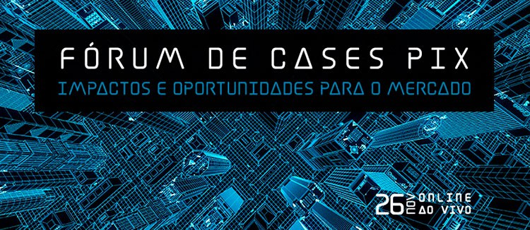 Banco Central e líderes do mercado se reúnem para debater impactos e cases  de Pix para as empresas